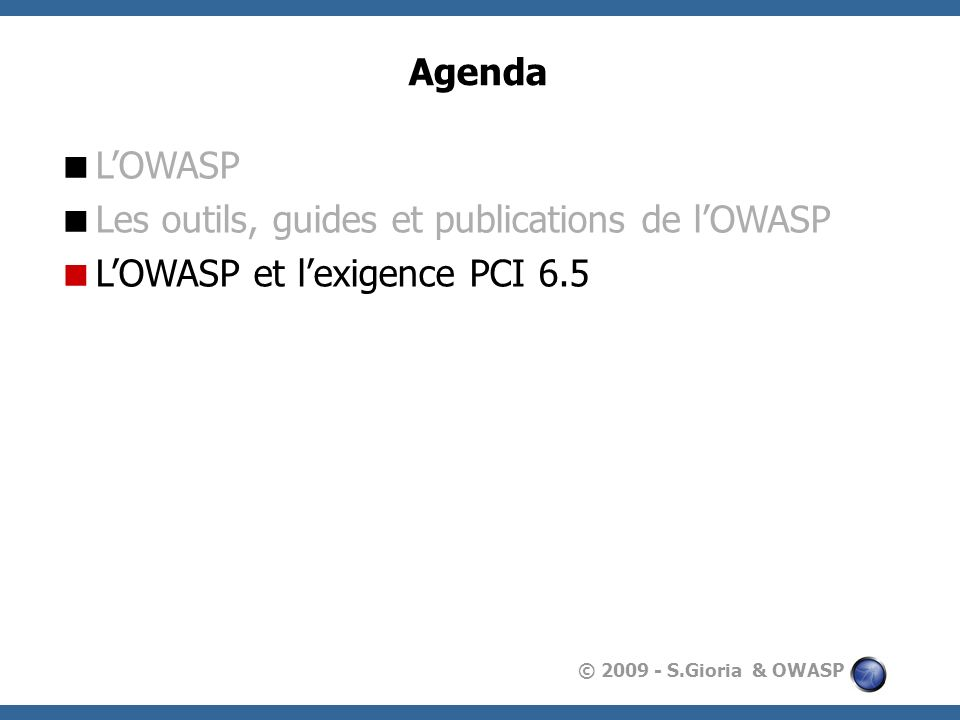 © 2009 - S.Gioria & OWASP Lexigence PCI 6.5 Develop all web applications (internal and external, and including web administrative access to application) based on secure coding guidelines such as the Open Web Application Security Project Guide.