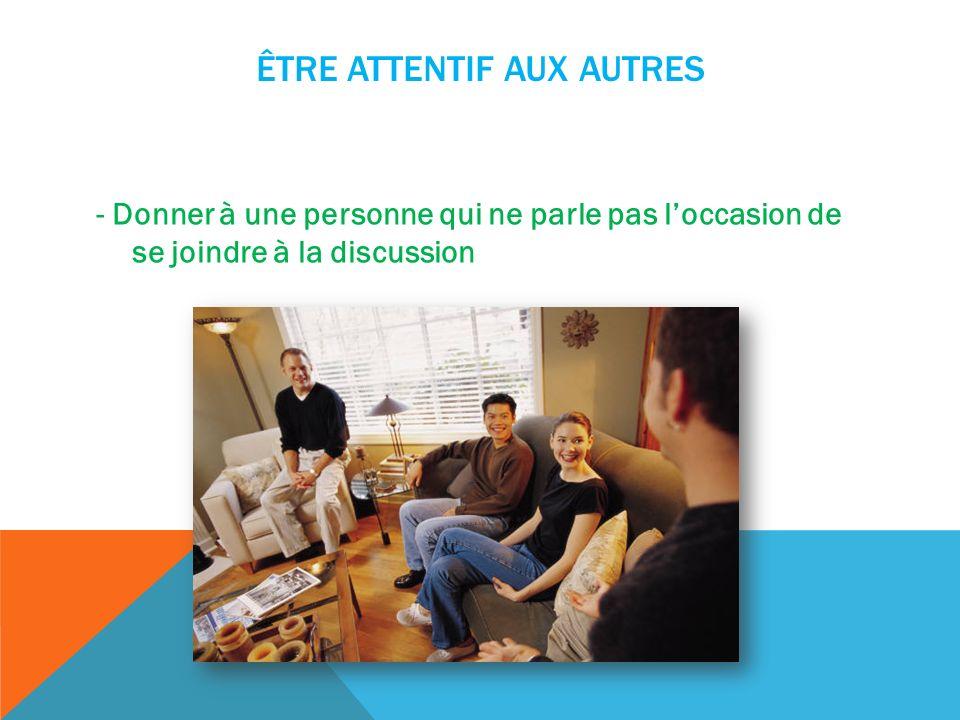 ÊTRE ATTENTIF AUX AUTRES - Donner à une personne qui ne parle pas loccasion de se joindre à la discussion