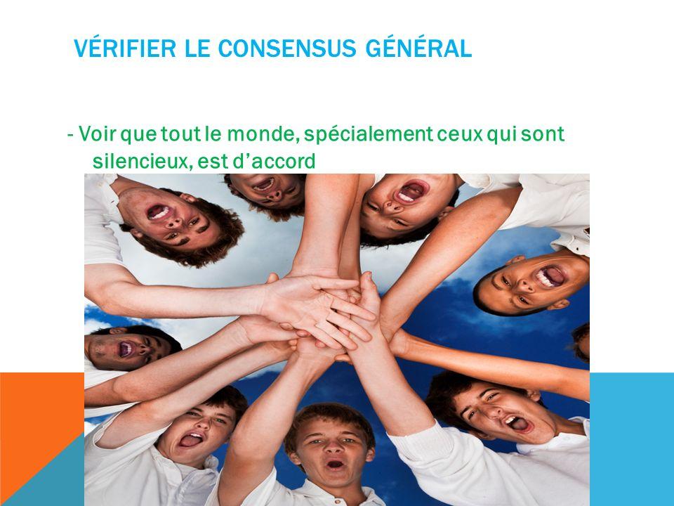 VÉRIFIER LE CONSENSUS GÉNÉRAL - Voir que tout le monde, spécialement ceux qui sont silencieux, est daccord