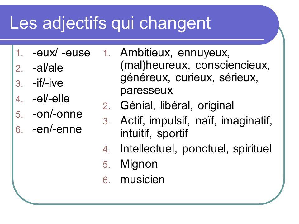 Les adjectifs qui changent 1. -eux/ -euse 2. -al/ale 3. -if/-ive 4. -el/-elle 5. -on/-onne 6. -en/-enne 1. Ambitieux, ennuyeux, (mal)heureux, conscien