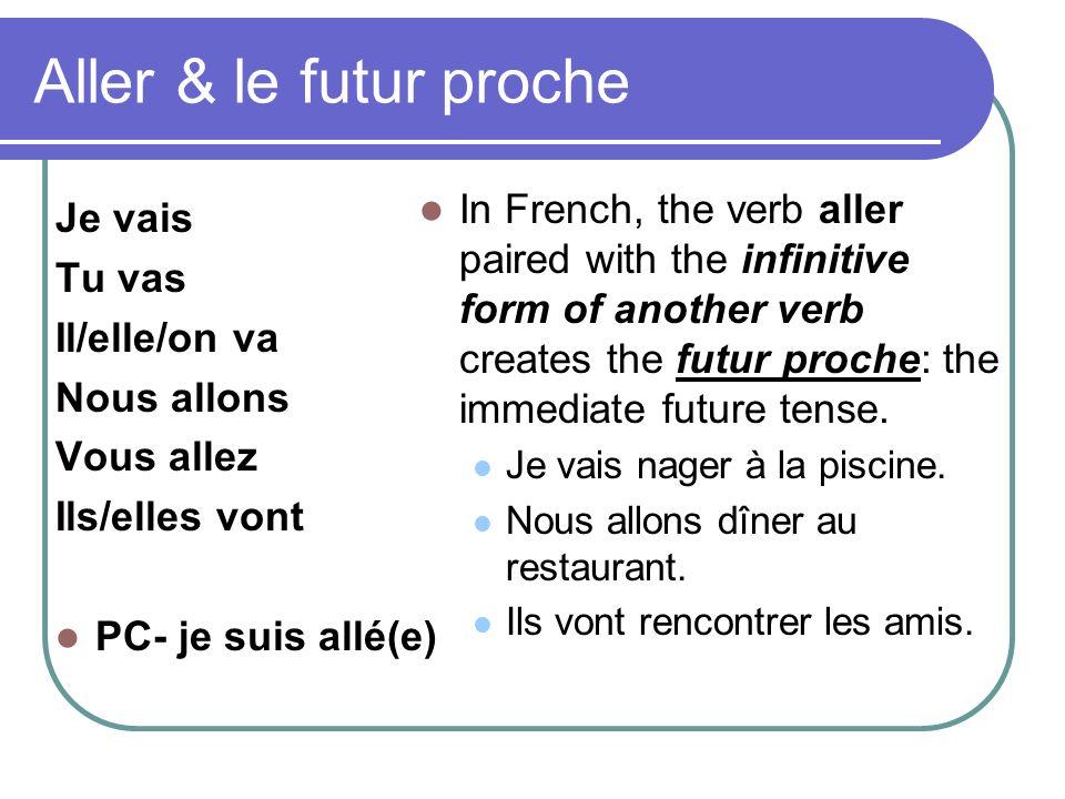 Aller & le futur proche Je vais Tu vas Il/elle/on va Nous allons Vous allez Ils/elles vont PC- je suis allé(e) In French, the verb aller paired with t