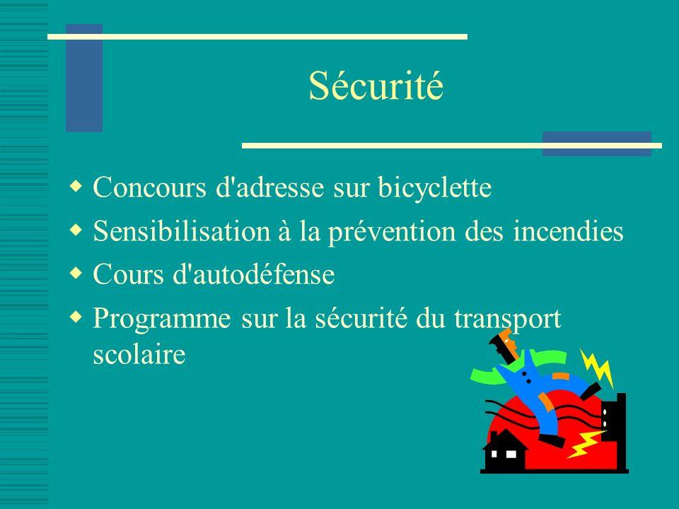 Sécurité Concours d adresse sur bicyclette Sensibilisation à la prévention des incendies Cours d autodéfense Programme sur la sécurité du transport scolaire