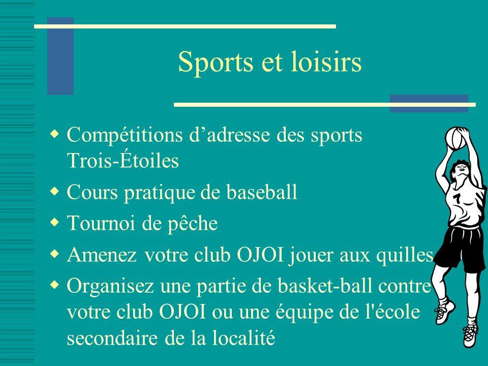 Sports et loisirs Compétitions dadresse des sports Trois-Étoiles Cours pratique de baseball Tournoi de pêche Amenez votre club OJOI jouer aux quilles Organisez une partie de basket-ball contre votre club OJOI ou une équipe de l école secondaire de la localité