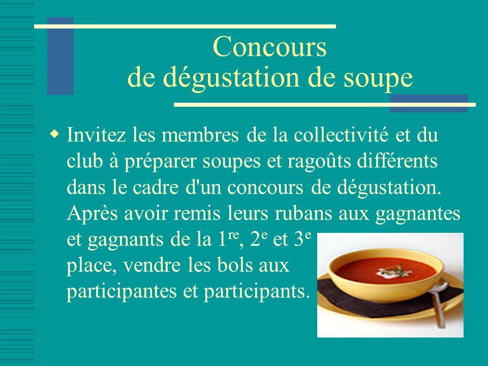 Concours de dégustation de soupe Invitez les membres de la collectivité et du club à préparer soupes et ragoûts différents dans le cadre d un concours de dégustation.