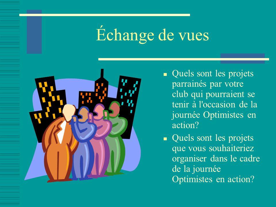Échange de vues Quels sont les projets parrainés par votre club qui pourraient se tenir à l occasion de la journée Optimistes en action.