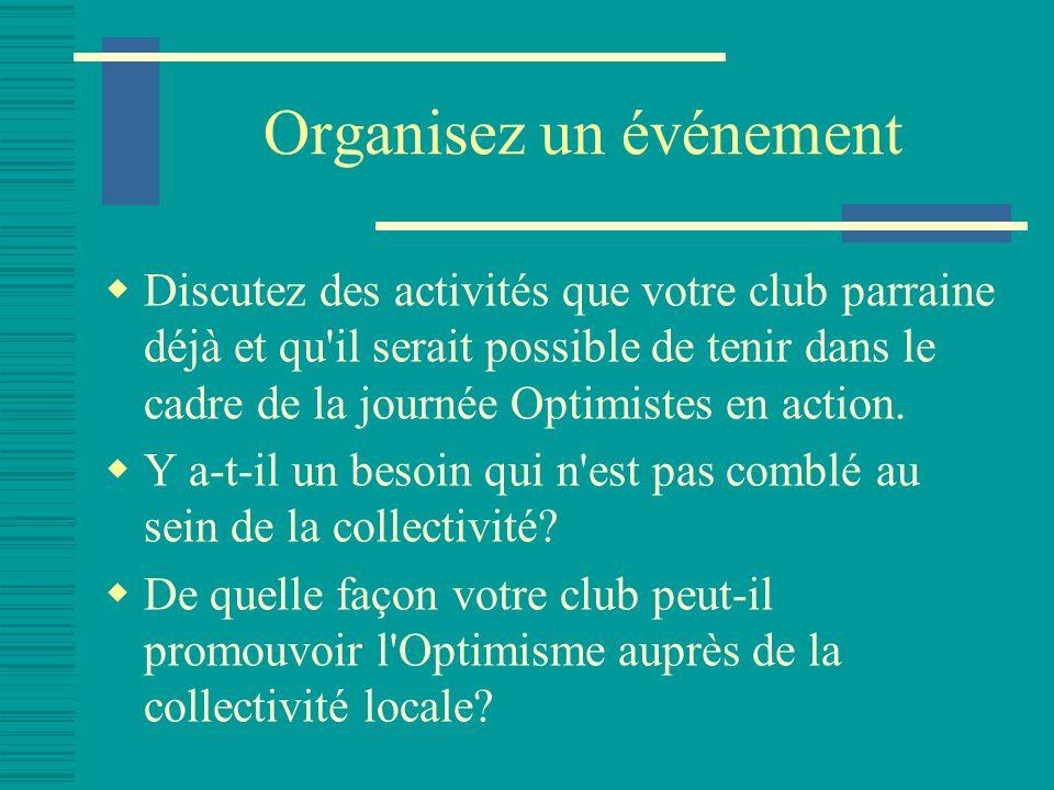 Organisez un événement Discutez des activités que votre club parraine déjà et qu il serait possible de tenir dans le cadre de la journée Optimistes en action.