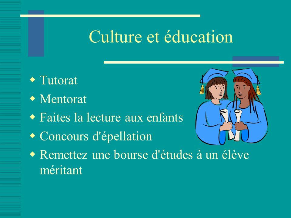 Culture et éducation Tutorat Mentorat Faites la lecture aux enfants Concours d épellation Remettez une bourse d études à un élève méritant