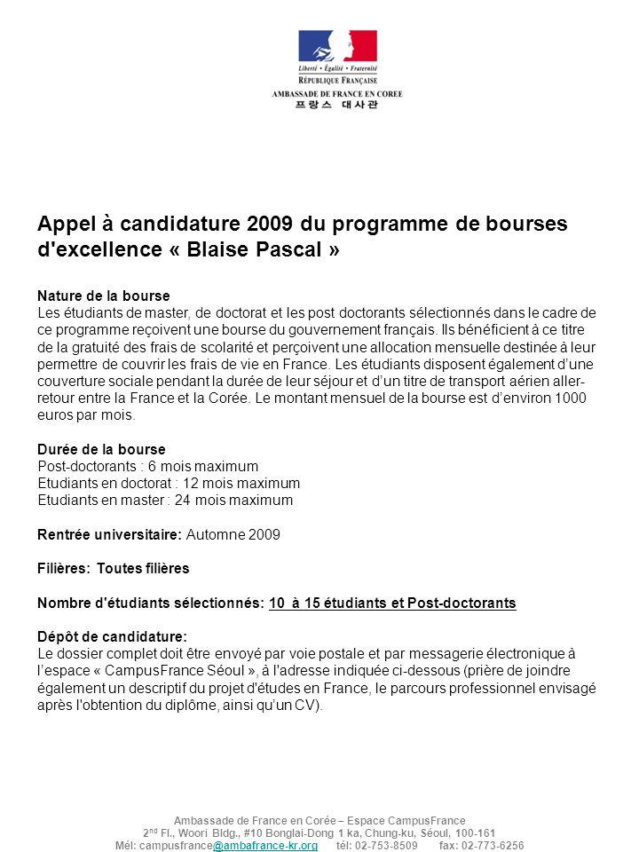 Appel à candidature 2009 du programme de bourses d excellence « Blaise Pascal » Nature de la bourse Les étudiants de master, de doctorat et les post doctorants sélectionnés dans le cadre de ce programme reçoivent une bourse du gouvernement français.