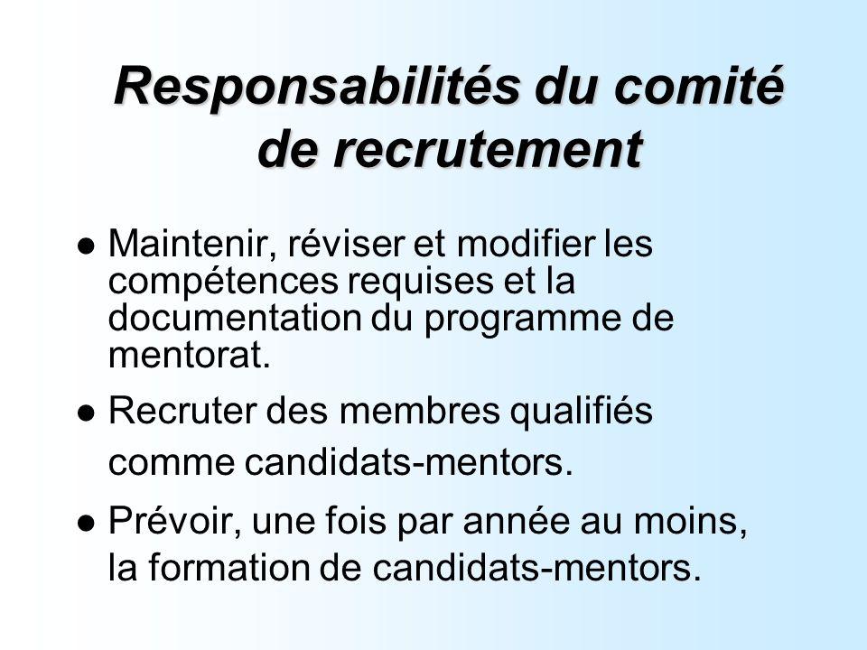 Responsabilités du comité de recrutement Maintenir, réviser et modifier les compétences requises et la documentation du programme de mentorat.