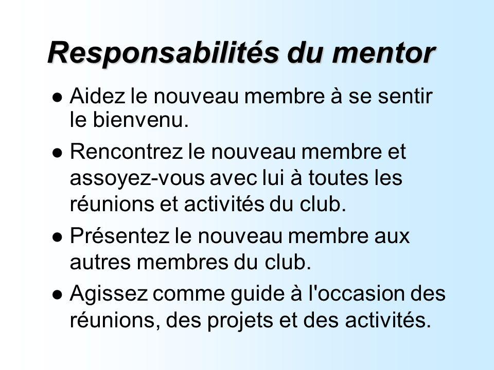 Responsabilités du mentor Aidez le nouveau membre à se sentir le bienvenu.