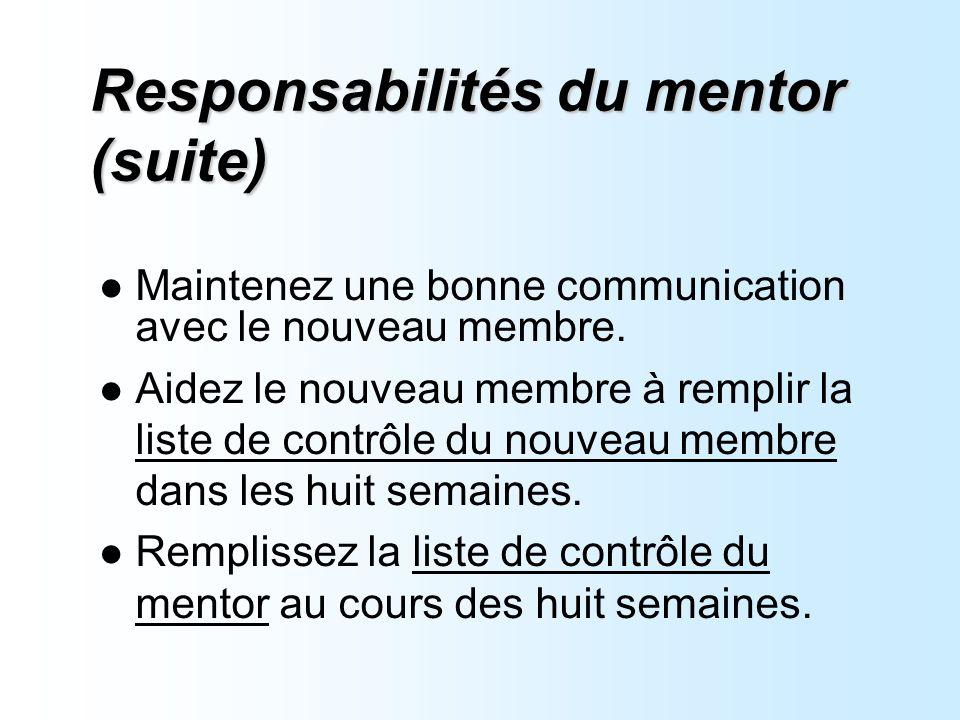 Responsabilités du mentor (suite) Maintenez une bonne communication avec le nouveau membre.