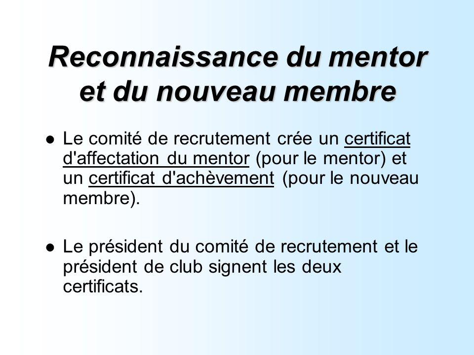 Reconnaissance du mentor et du nouveau membre Le comité de recrutement crée un certificat d affectation du mentor (pour le mentor) et un certificat d achèvement (pour le nouveau membre).