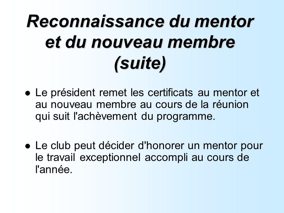 Reconnaissance du mentor et du nouveau membre (suite) Le président remet les certificats au mentor et au nouveau membre au cours de la réunion qui suit l achèvement du programme.