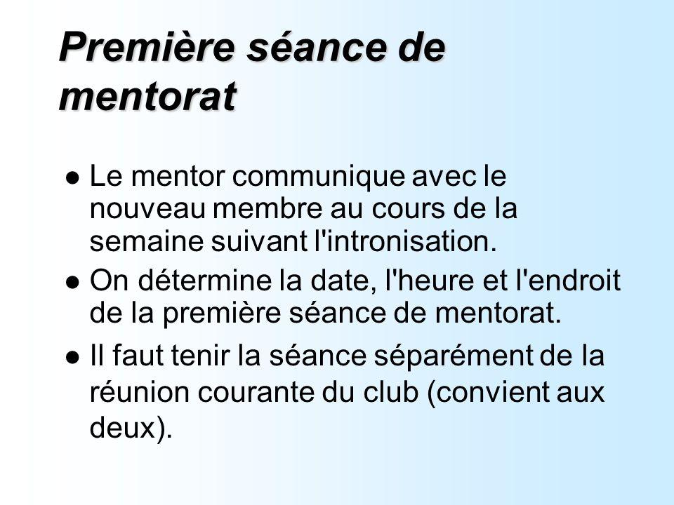 Première séance de mentorat Le mentor communique avec le nouveau membre au cours de la semaine suivant l intronisation.