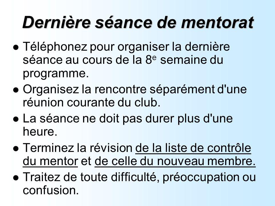 Dernière séance de mentorat Téléphonez pour organiser la dernière séance au cours de la 8 e semaine du programme.