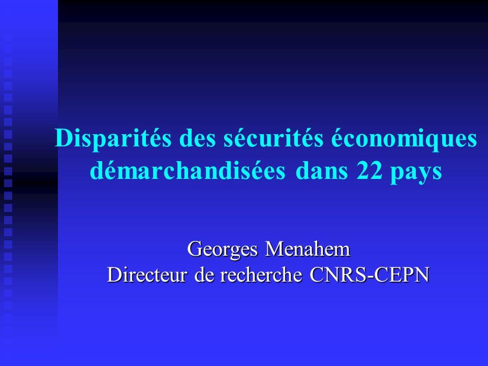 Disparités des sécurités économiques démarchandisées dans 22 pays Georges Menahem Directeur de recherche CNRS-CEPN