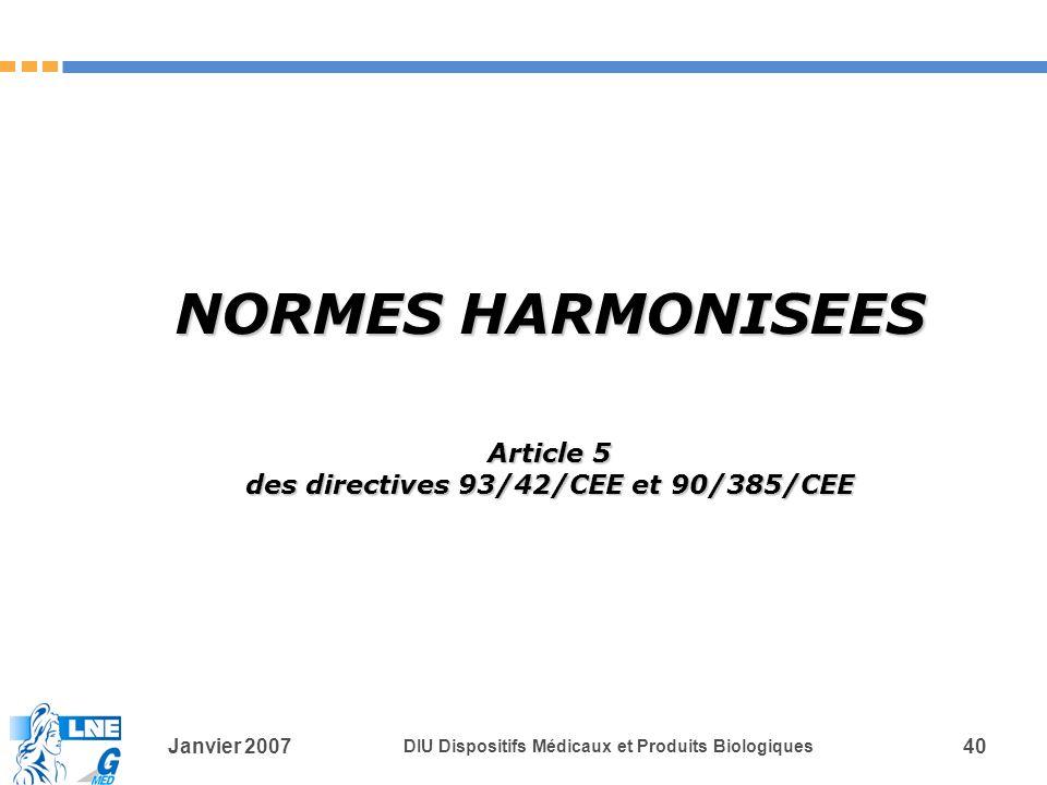 Janvier 2007 DIU Dispositifs Médicaux et Produits Biologiques 40 NORMES HARMONISEES Article 5 des directives 93/42/CEE et 90/385/CEE