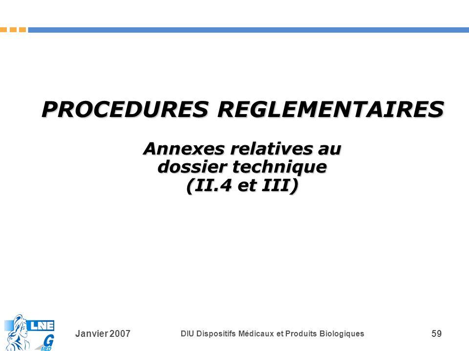 Janvier 2007 DIU Dispositifs Médicaux et Produits Biologiques 59 PROCEDURES REGLEMENTAIRES Annexes relatives au dossier technique (II.4 et III)