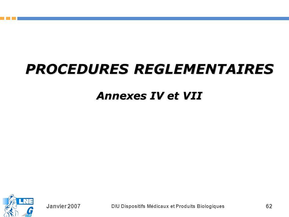 Janvier 2007 DIU Dispositifs Médicaux et Produits Biologiques 62 PROCEDURES REGLEMENTAIRES Annexes IV et VII