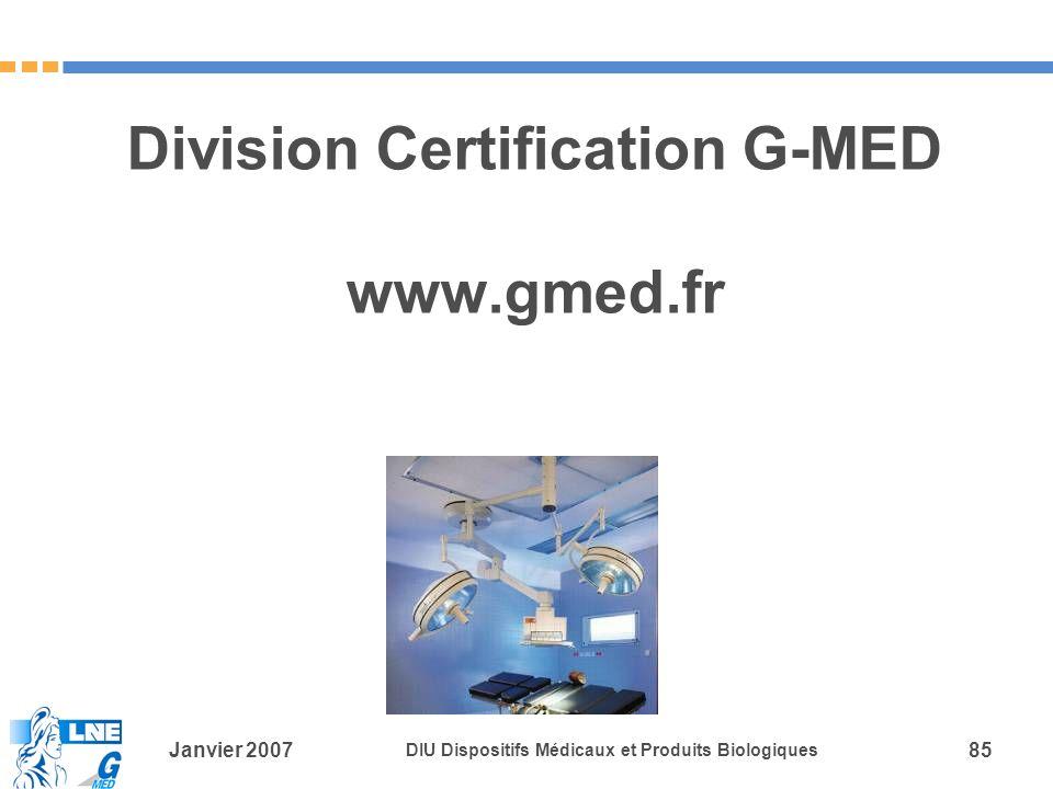 Janvier 2007 DIU Dispositifs Médicaux et Produits Biologiques 85 Division Certification G-MED www.gmed.fr