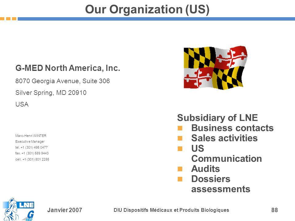 Janvier 2007 DIU Dispositifs Médicaux et Produits Biologiques 88 Our Organization (US) Subsidiary of LNE Business contacts Sales activities US Communication Audits Dossiers assessments G-MED North America, Inc.