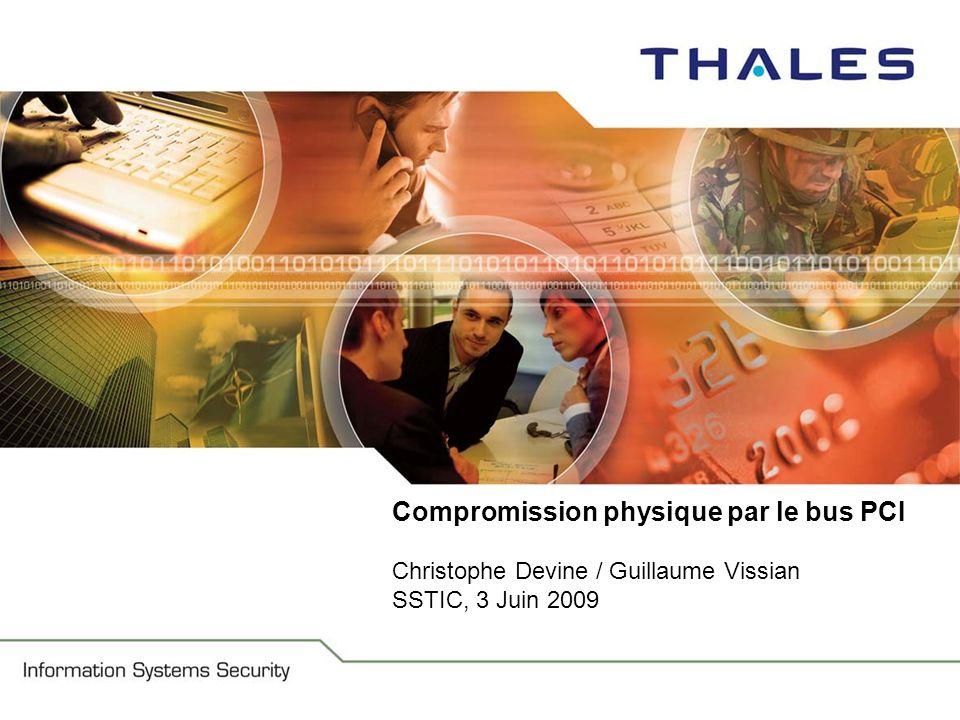 Information Security Systems Compromission physique par le bus PCI Christophe Devine / Guillaume Vissian SSTIC, 3 Juin 2009