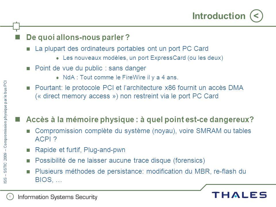 1 < ISS – SSTIC 2009 – Compromission physique par le bus PCI Introduction De quoi allons-nous parler .