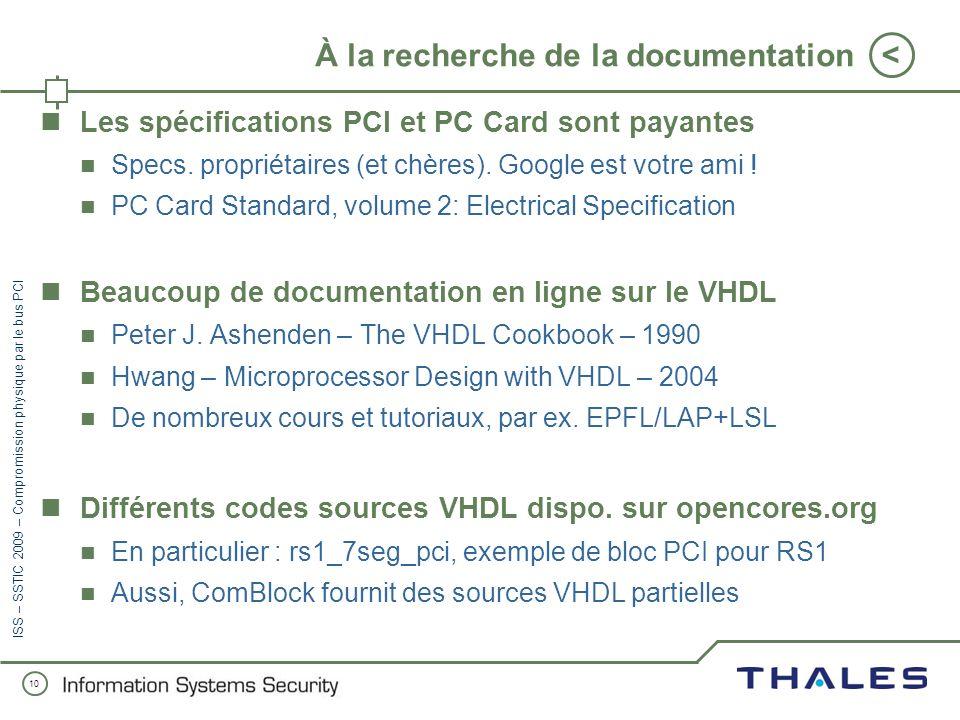 9 < ISS – SSTIC 2009 – Compromission physique par le bus PCI Remerciements spéciaux Pierre T. pour sa contribution active à la découpe de câble en urg