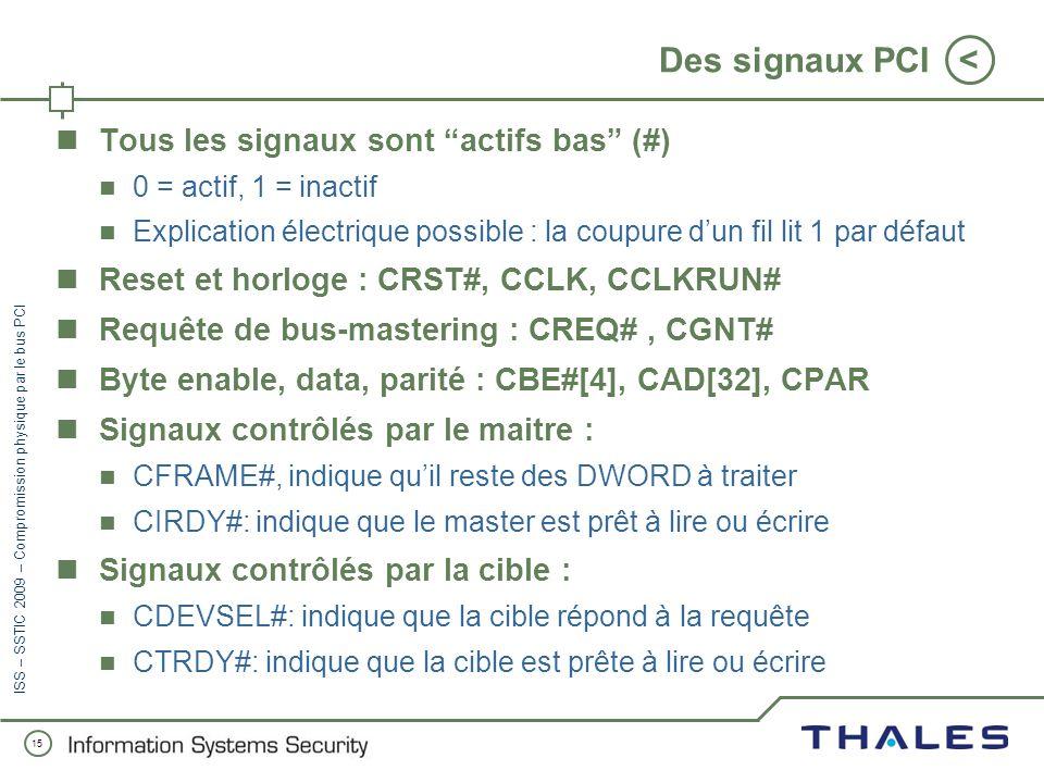 14 < ISS – SSTIC 2009 – Compromission physique par le bus PCI Le PCI bus-mastering démystifié En majuscules : signaux contrôlés par la carte Cardbus E