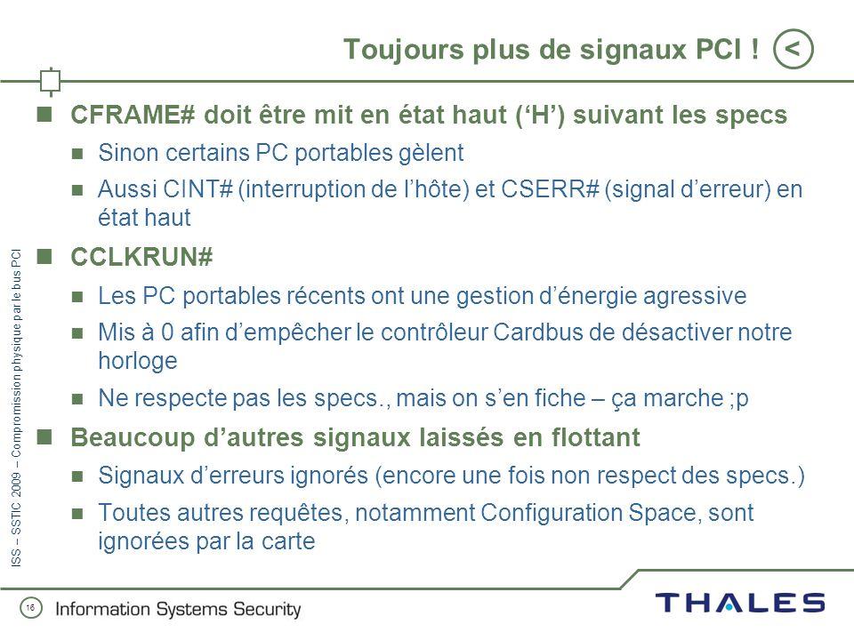 15 < ISS – SSTIC 2009 – Compromission physique par le bus PCI Des signaux PCI Tous les signaux sont actifs bas (#) 0 = actif, 1 = inactif Explication