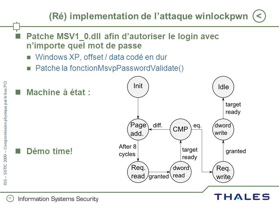 16 < ISS – SSTIC 2009 – Compromission physique par le bus PCI Toujours plus de signaux PCI ! CFRAME# doit être mit en état haut (H) suivant les specs