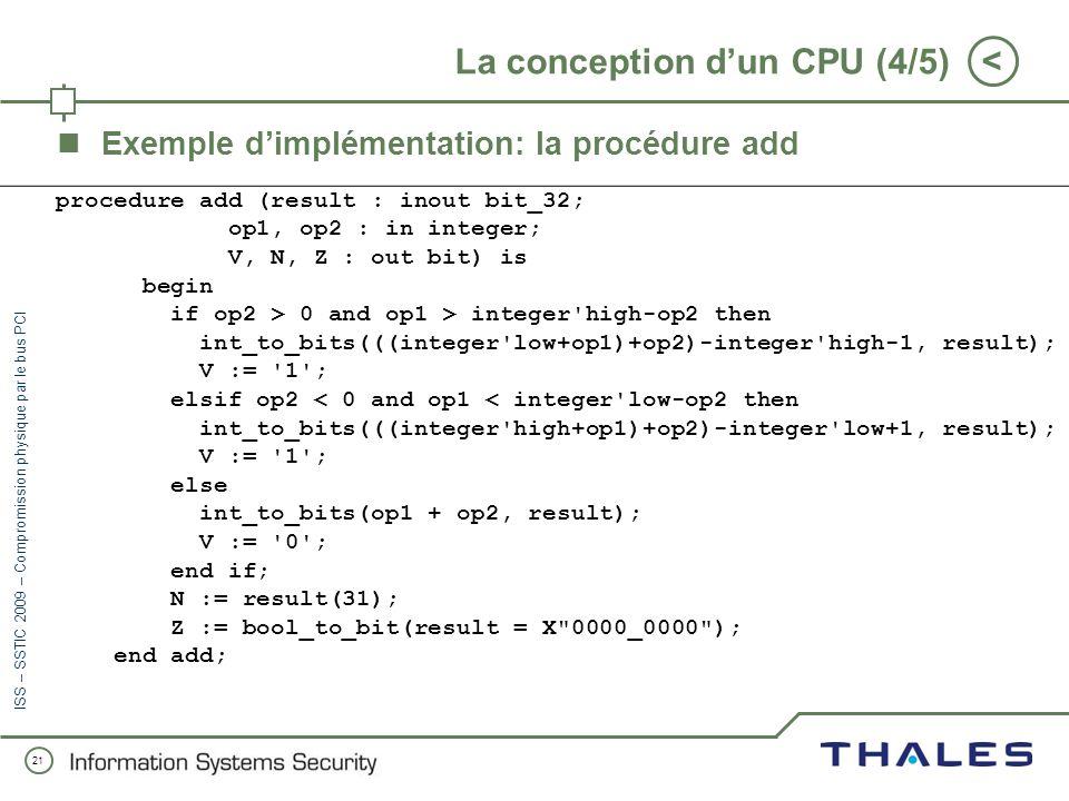 20 < ISS – SSTIC 2009 – Compromission physique par le bus PCI La conception dun CPU (3/5) Listing partiel des opcodes implémentés: InstructionOpcode (