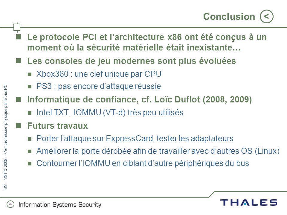25 < ISS – SSTIC 2009 – Compromission physique par le bus PCI Protections Méthode simple : Mettre de la colle à lintérieur des ports PCI et PC Card To