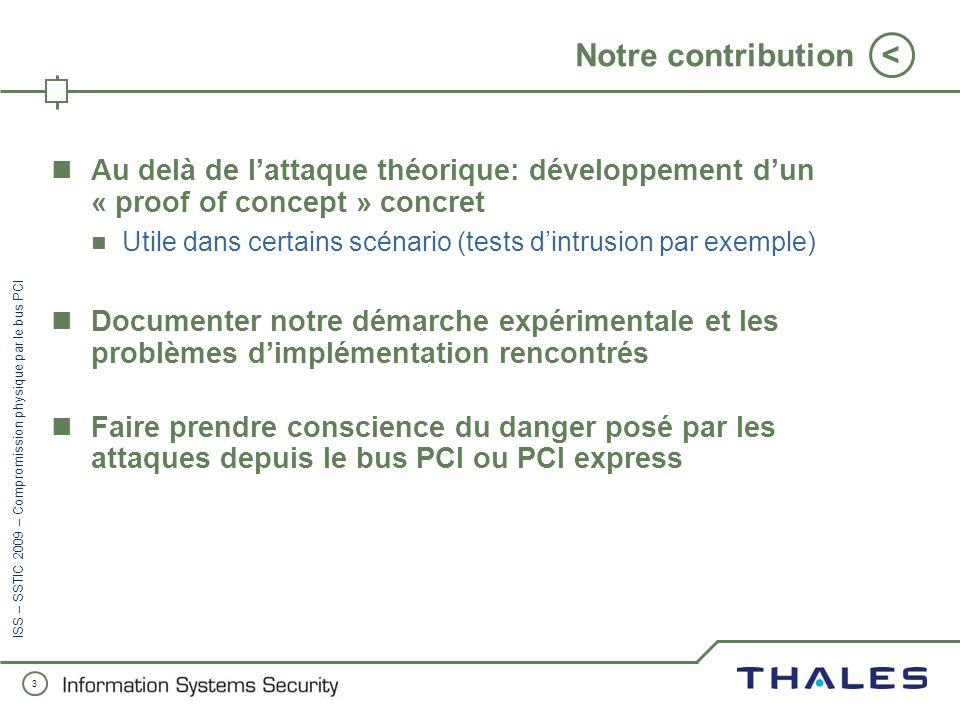 2 < ISS – SSTIC 2009 – Compromission physique par le bus PCI État de lart Travaux précédents : Silvio Cesare (1998), sd & devik (2001) : compromission