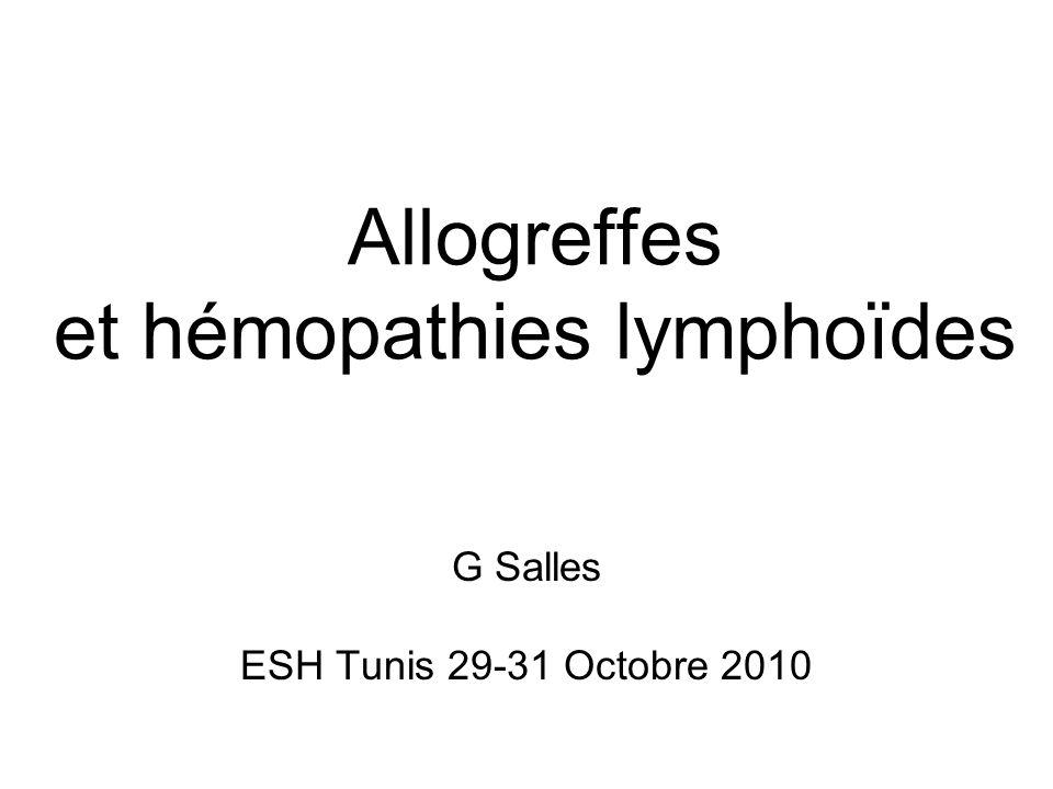 Allogreffes et hémopathies lymphoïdes G Salles ESH Tunis 29-31 Octobre 2010