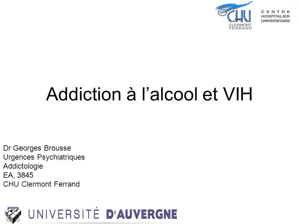 Addiction à lalcool et VIH Dr Georges Brousse Urgences Psychiatriques Addictologie EA, 3845 CHU Clermont Ferrand