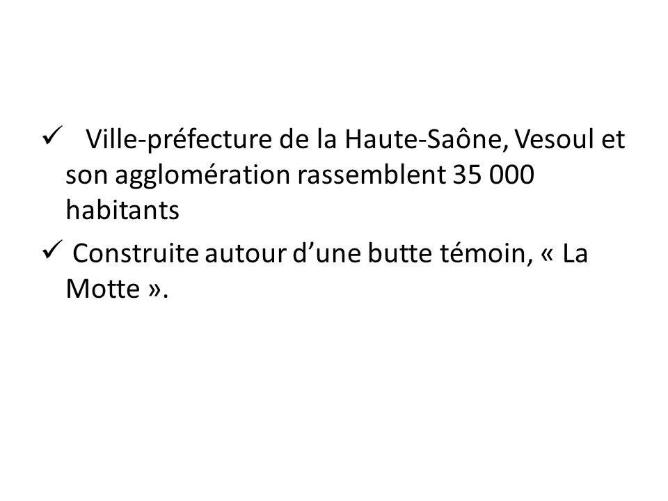 Ville-préfecture de la Haute-Saône, Vesoul et son agglomération rassemblent 35 000 habitants Construite autour dune butte témoin, « La Motte ».