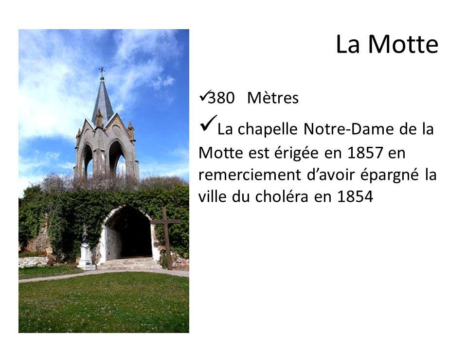 La Motte 380 Mètres La chapelle Notre-Dame de la Motte est érigée en 1857 en remerciement davoir épargné la ville du choléra en 1854