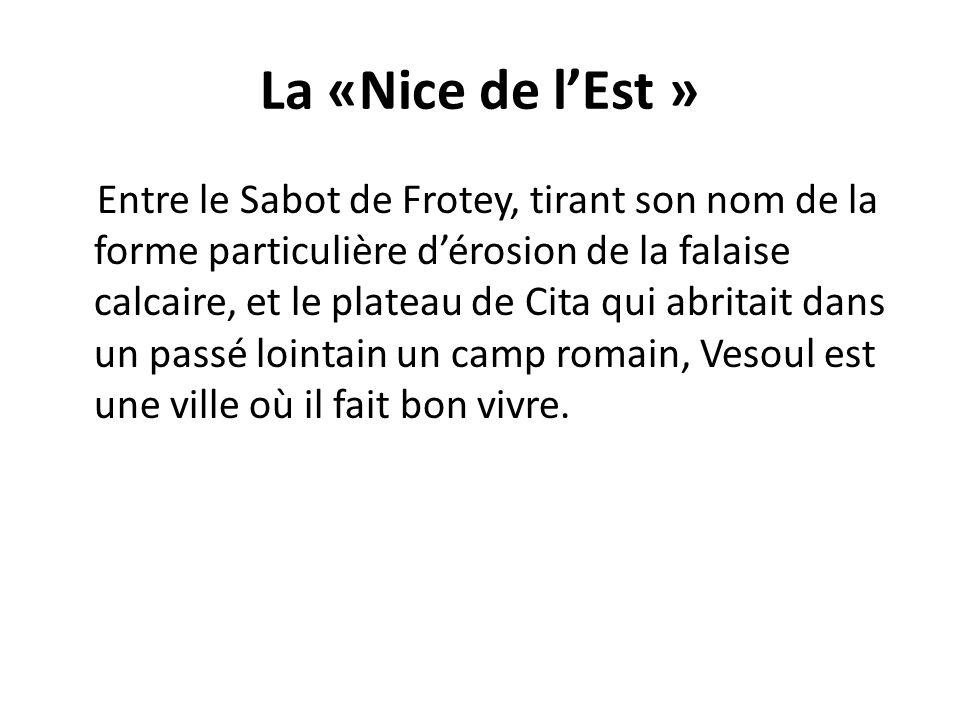 La «Nice de lEst » Entre le Sabot de Frotey, tirant son nom de la forme particulière dérosion de la falaise calcaire, et le plateau de Cita qui abrita