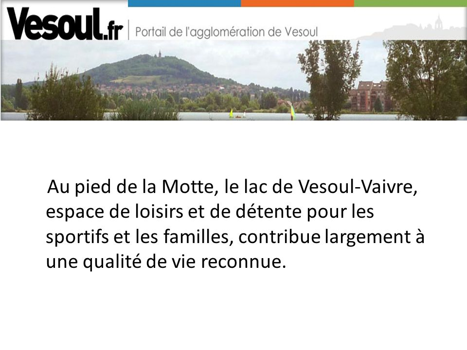 Au pied de la Motte, le lac de Vesoul-Vaivre, espace de loisirs et de détente pour les sportifs et les familles, contribue largement à une qualité de