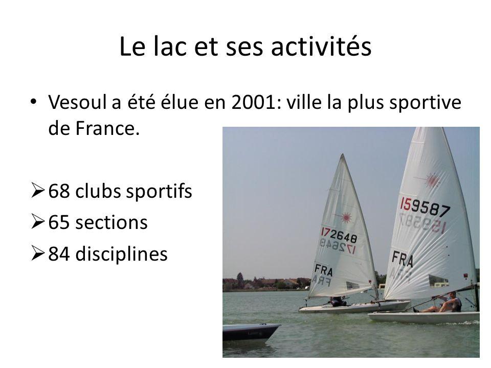 Le lac et ses activités Vesoul a été élue en 2001: ville la plus sportive de France. 68 clubs sportifs 65 sections 84 disciplines