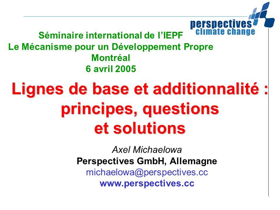 Lignes de base et additionnalité : principes, questions et solutions Séminaire international de lIEPF Le Mécanisme pour un Développement Propre Montré