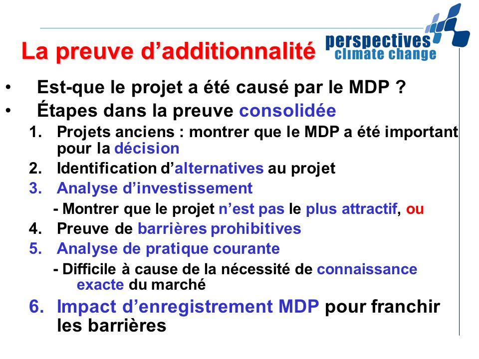 La preuve dadditionnalité Est-que le projet a été causé par le MDP ? Étapes dans la preuve consolidée 1.Projets anciens : montrer que le MDP a été imp