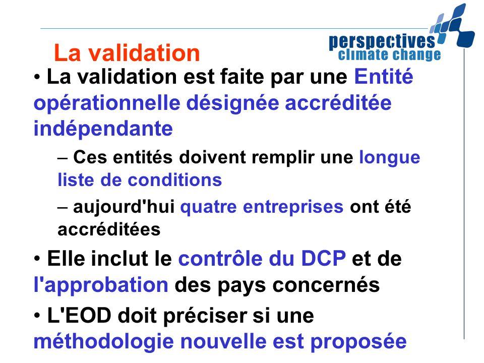 La validation La validation est faite par une Entité opérationnelle désignée accréditée indépendante – Ces entités doivent remplir une longue liste de