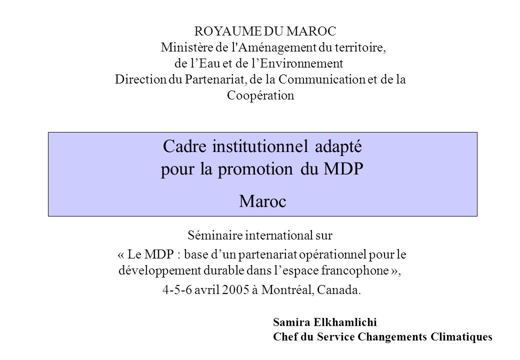Cadre institutionnel adapté pour la promotion du MDP Maroc Séminaire international sur « Le MDP : base dun partenariat opérationnel pour le développem
