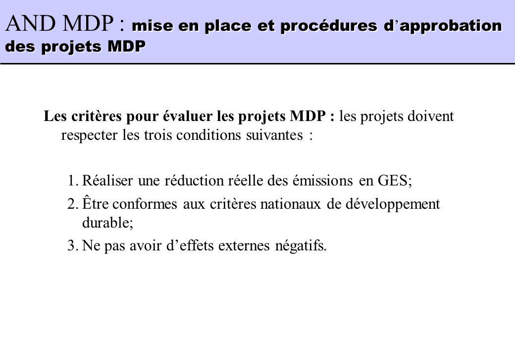 Les critères pour évaluer les projets MDP : les projets doivent respecter les trois conditions suivantes : 1.Réaliser une réduction réelle des émissio