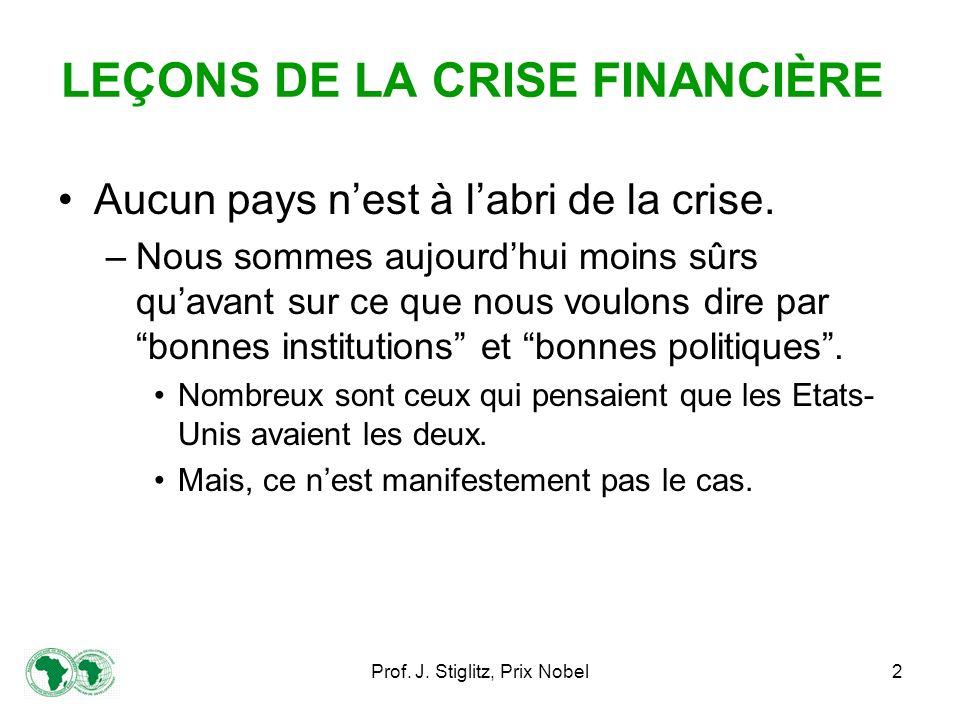 Prof. J. Stiglitz, Prix Nobel2 LEÇONS DE LA CRISE FINANCIÈRE Aucun pays nest à labri de la crise.