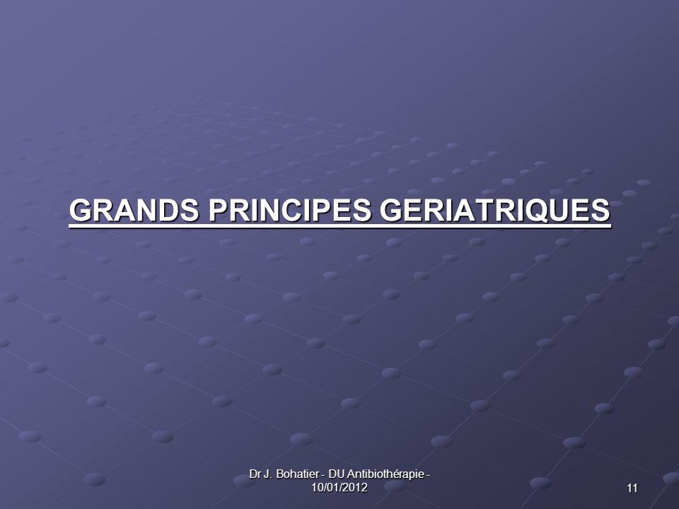 GRANDS PRINCIPES GERIATRIQUES 11 Dr J. Bohatier - DU Antibiothérapie - 10/01/2012
