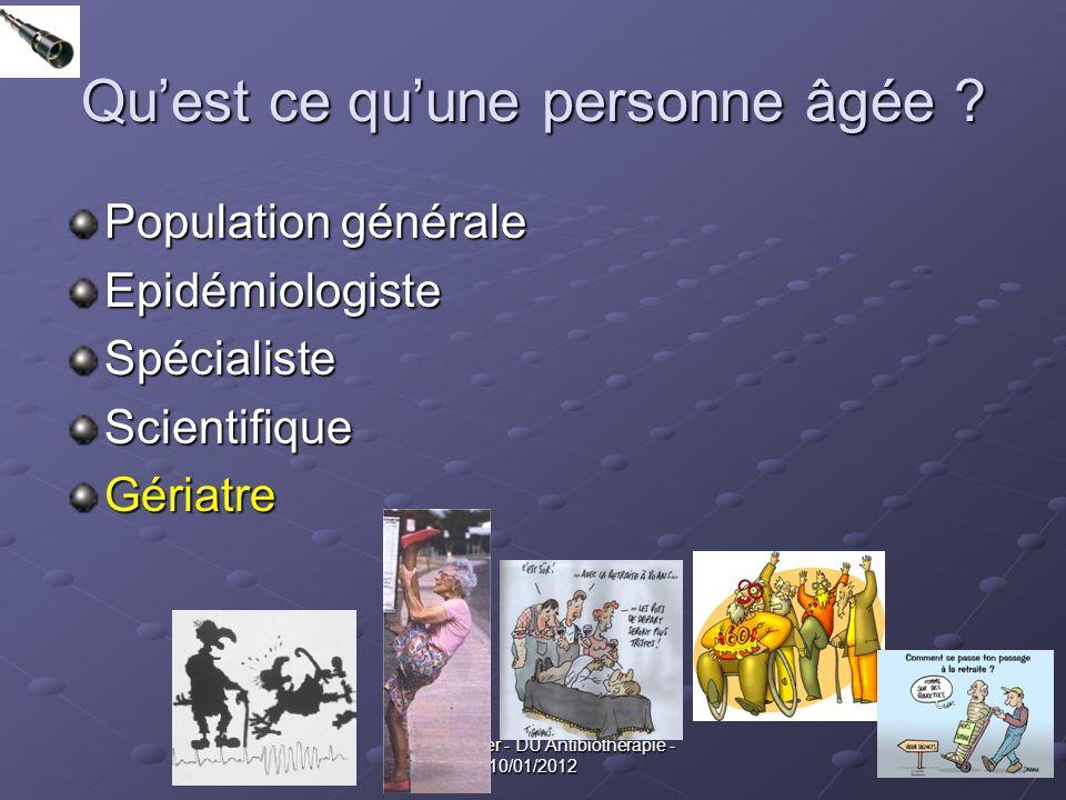 8 Dr J. Bohatier - DU Antibiothérapie - 10/01/2012 Quest ce quune personne âgée ? Population générale EpidémiologisteSpécialisteScientifiqueGériatre