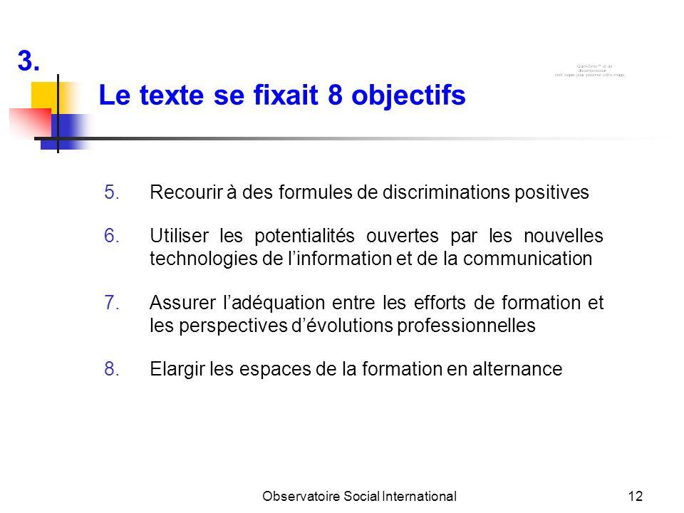 Observatoire Social International12 5.Recourir à des formules de discriminations positives 6.Utiliser les potentialités ouvertes par les nouvelles tec